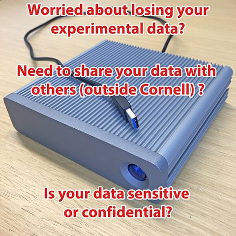 Worried about losing your experimental data? Need to share your data with others outside Cornell? Is your data sensitive or confidential?